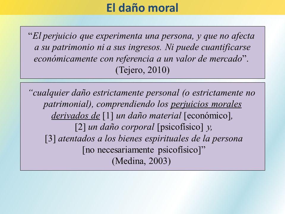 El daño moral El perjuicio que experimenta una persona, y que no afecta. a su patrimonio ni a sus ingresos. Ni puede cuantificarse.