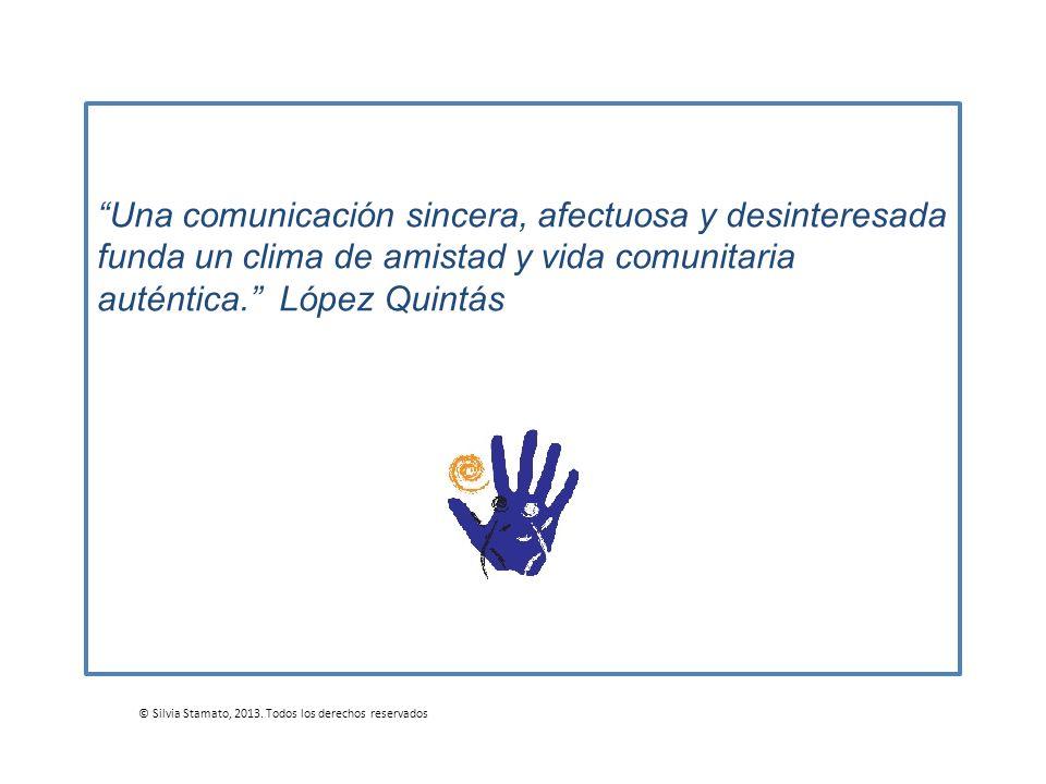 Una comunicación sincera, afectuosa y desinteresada funda un clima de amistad y vida comunitaria auténtica. López Quintás