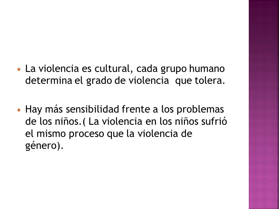 La violencia es cultural, cada grupo humano determina el grado de violencia que tolera.