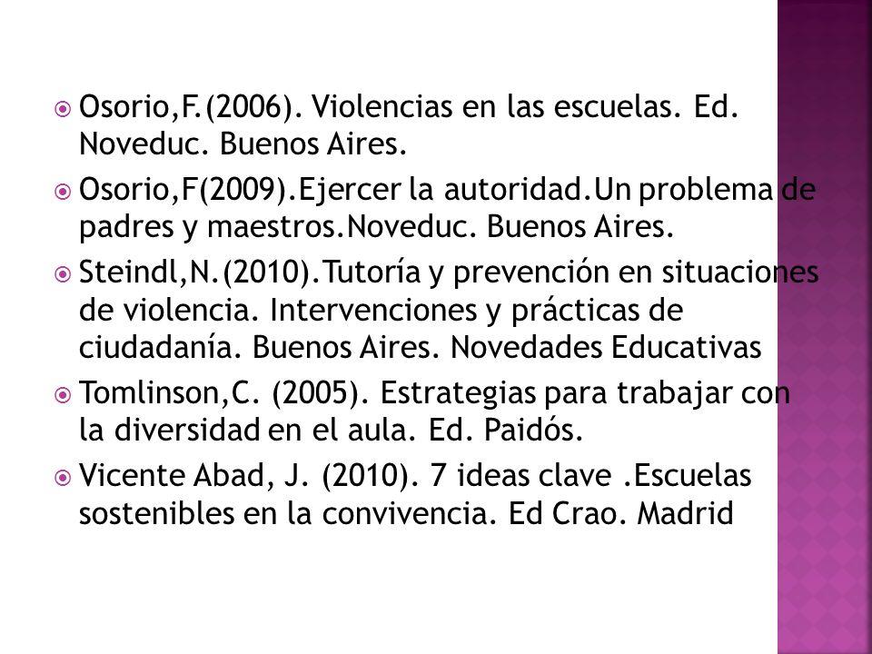 Osorio,F.(2006). Violencias en las escuelas. Ed. Noveduc. Buenos Aires.