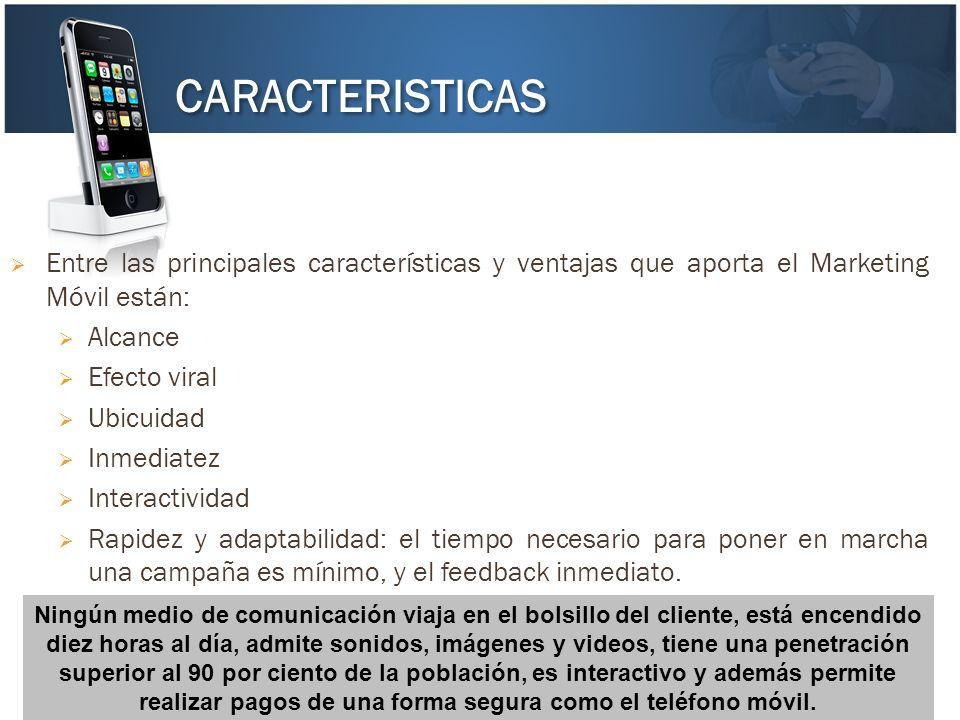 CARACTERISTICAS Entre las principales características y ventajas que aporta el Marketing Móvil están: