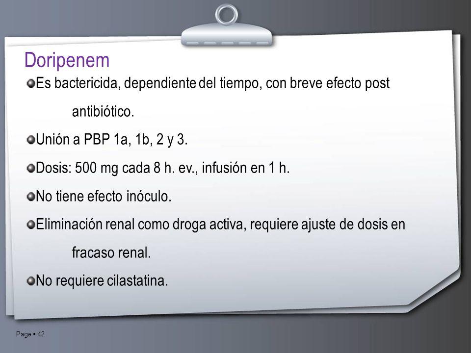 DoripenemEs bactericida, dependiente del tiempo, con breve efecto post antibiótico. Unión a PBP 1a, 1b, 2 y 3.