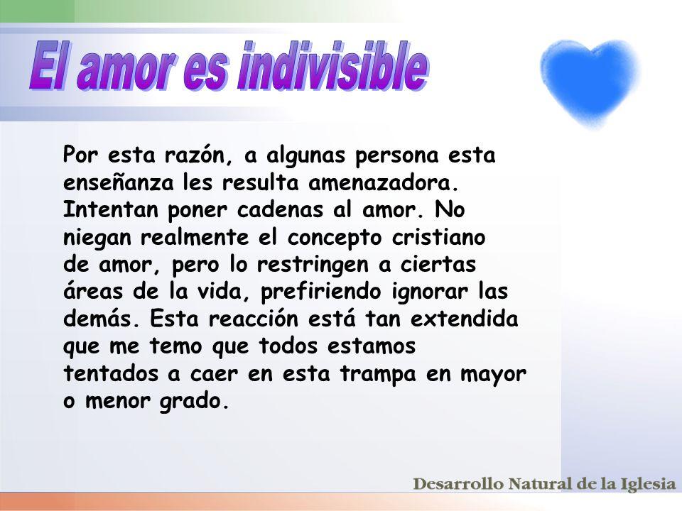 El amor es indivisible Por esta razón, a algunas persona esta enseñanza les resulta amenazadora.