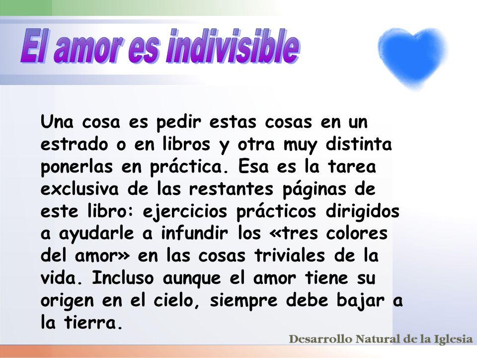 El amor es indivisible Una cosa es pedir estas cosas en un estrado o en libros y otra muy distinta.