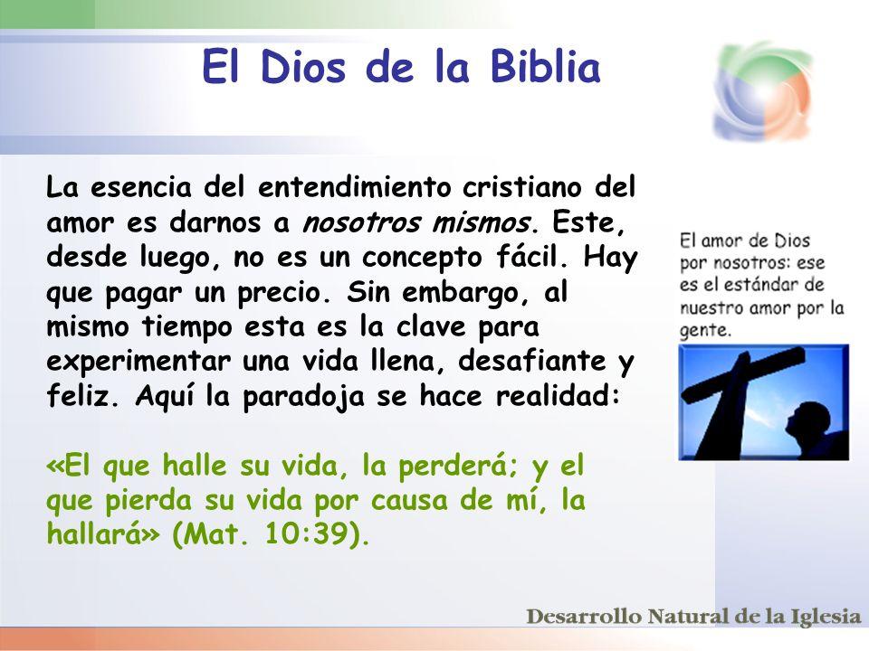 El Dios de la Biblia La esencia del entendimiento cristiano del amor es darnos a nosotros mismos. Este, desde luego, no es un concepto fácil. Hay.
