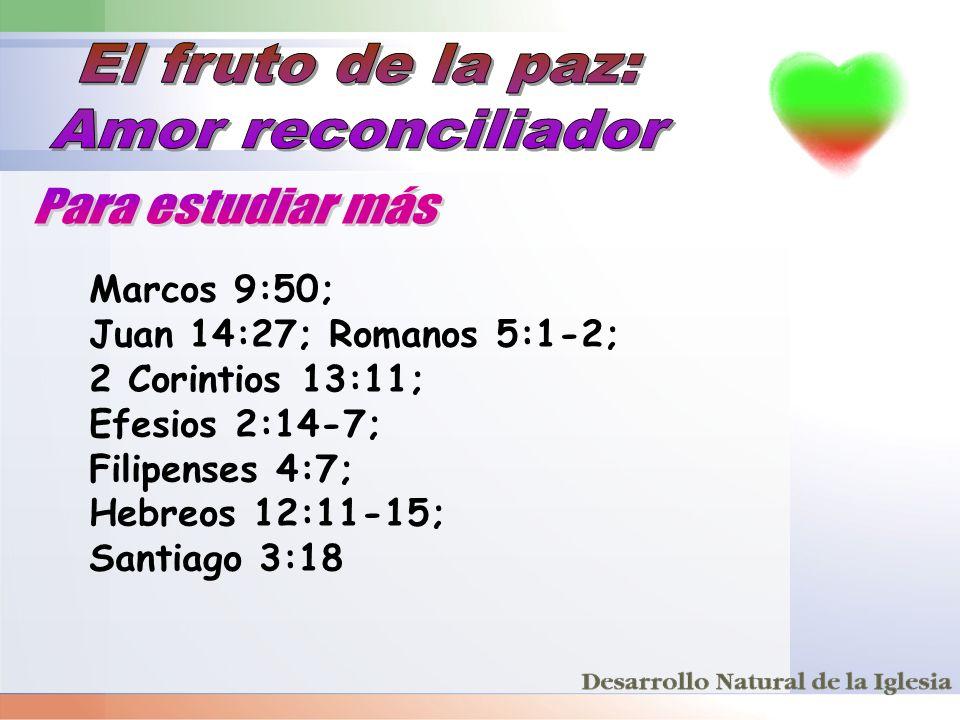El fruto de la paz: Amor reconciliador Para estudiar más Marcos 9:50;