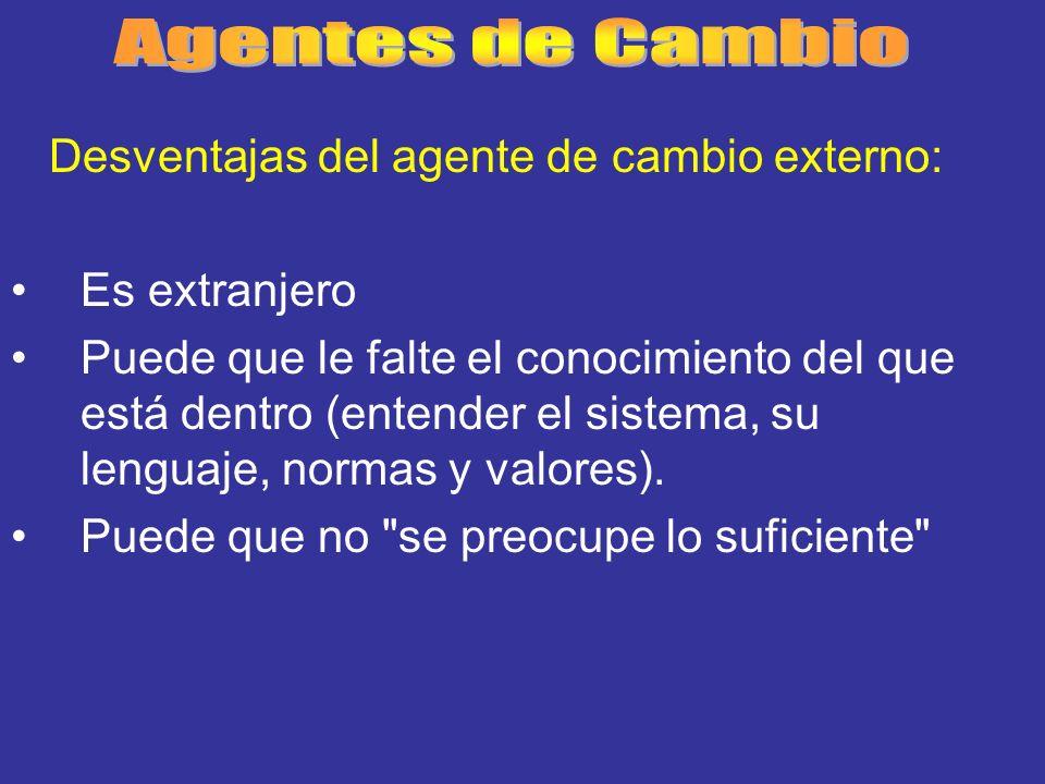 Agentes de Cambio Desventajas del agente de cambio externo: