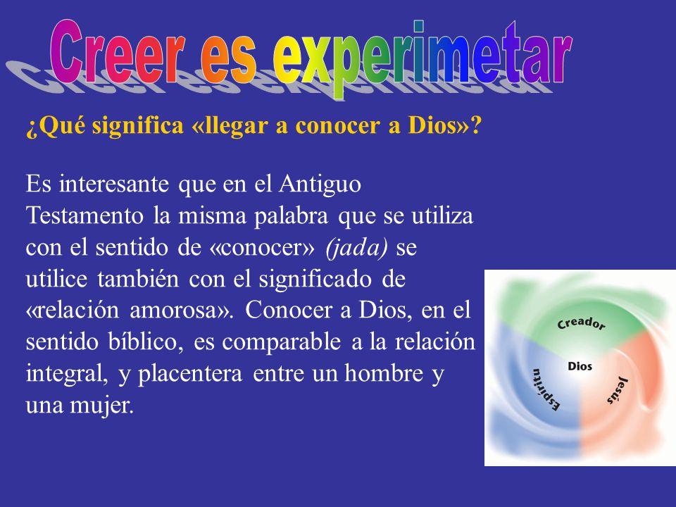 Creer es experimetar ¿Qué significa «llegar a conocer a Dios»