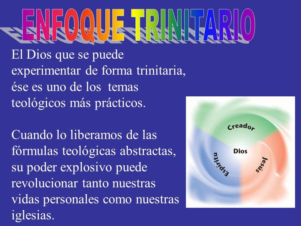 ENFOQUE TRINITARIOEl Dios que se puede experimentar de forma trinitaria, ése es uno de los temas teológicos más prácticos.