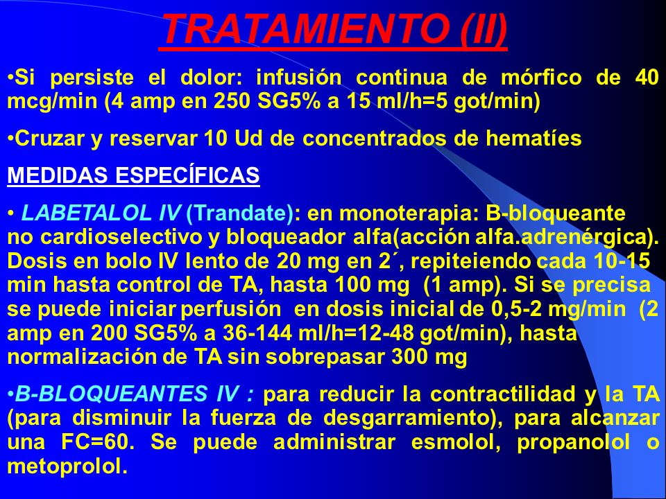 TRATAMIENTO (II) Si persiste el dolor: infusión continua de mórfico de 40 mcg/min (4 amp en 250 SG5% a 15 ml/h=5 got/min)