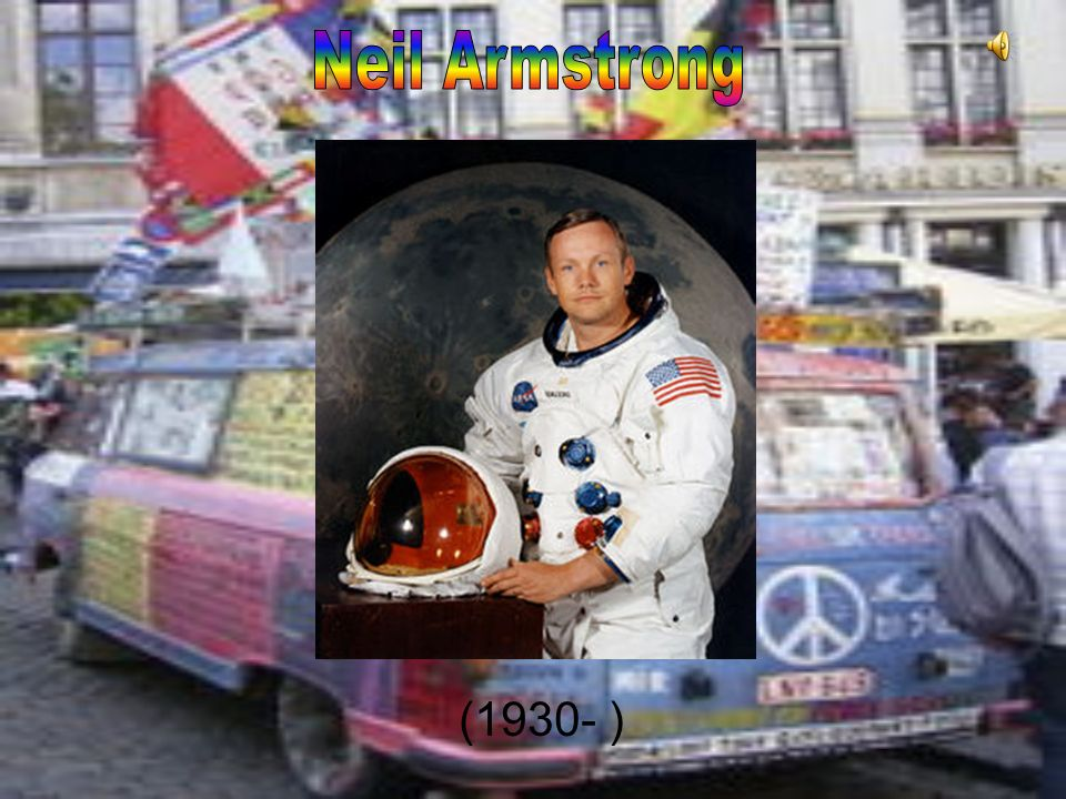Neil Armstrong (1930- )