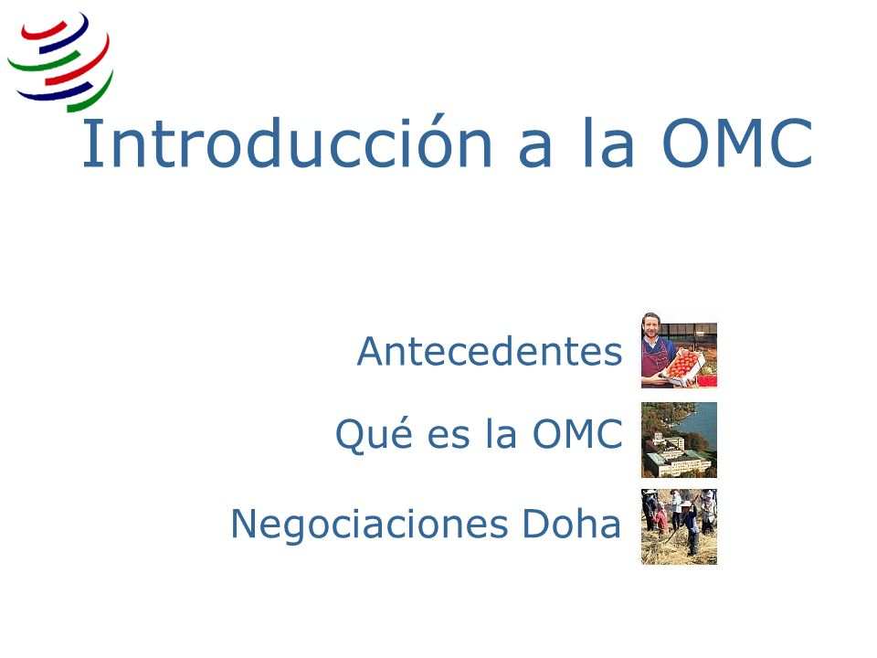 Introducción a la OMC Antecedentes Qué es la OMC Negociaciones Doha