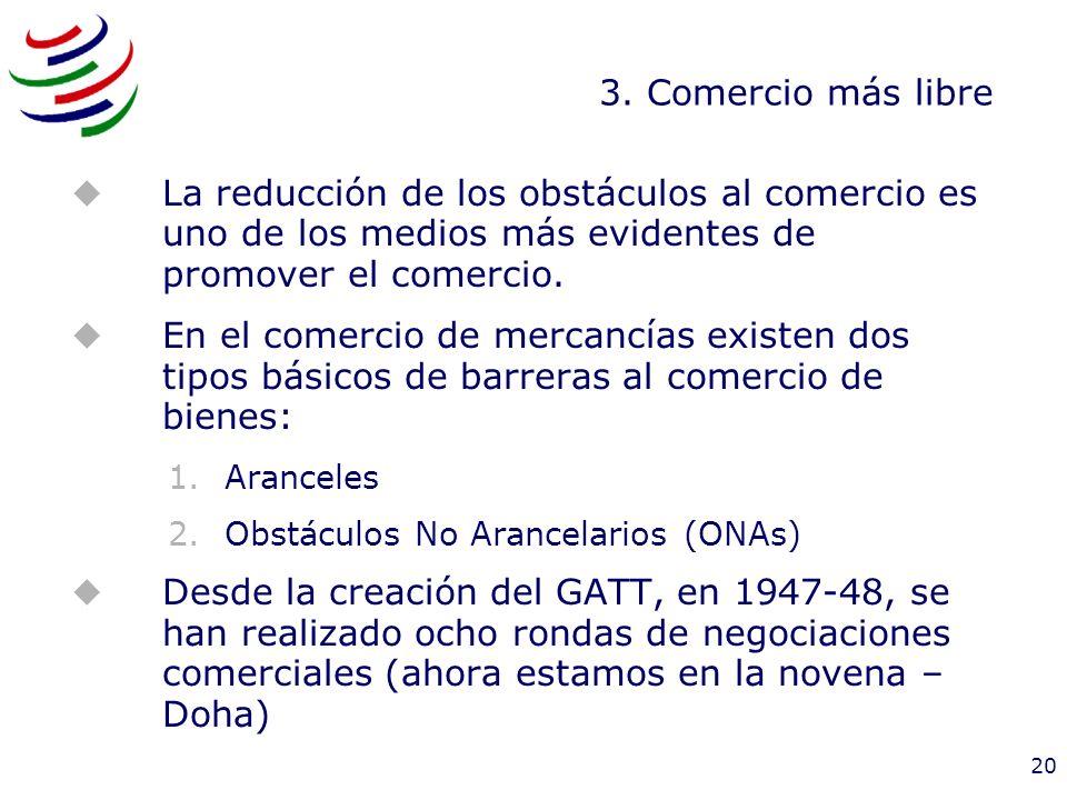 3. Comercio más libreLa reducción de los obstáculos al comercio es uno de los medios más evidentes de promover el comercio.