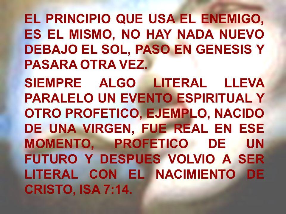 EL PRINCIPIO QUE USA EL ENEMIGO, ES EL MISMO, NO HAY NADA NUEVO DEBAJO EL SOL, PASO EN GENESIS Y PASARA OTRA VEZ.