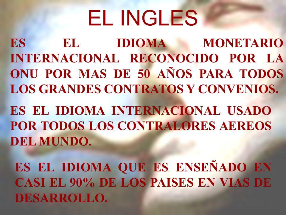 EL INGLESES EL IDIOMA MONETARIO INTERNACIONAL RECONOCIDO POR LA ONU POR MAS DE 50 AÑOS PARA TODOS LOS GRANDES CONTRATOS Y CONVENIOS.