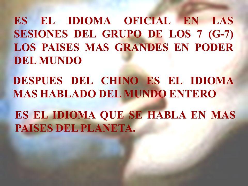ES EL IDIOMA OFICIAL EN LAS SESIONES DEL GRUPO DE LOS 7 (G-7) LOS PAISES MAS GRANDES EN PODER DEL MUNDO