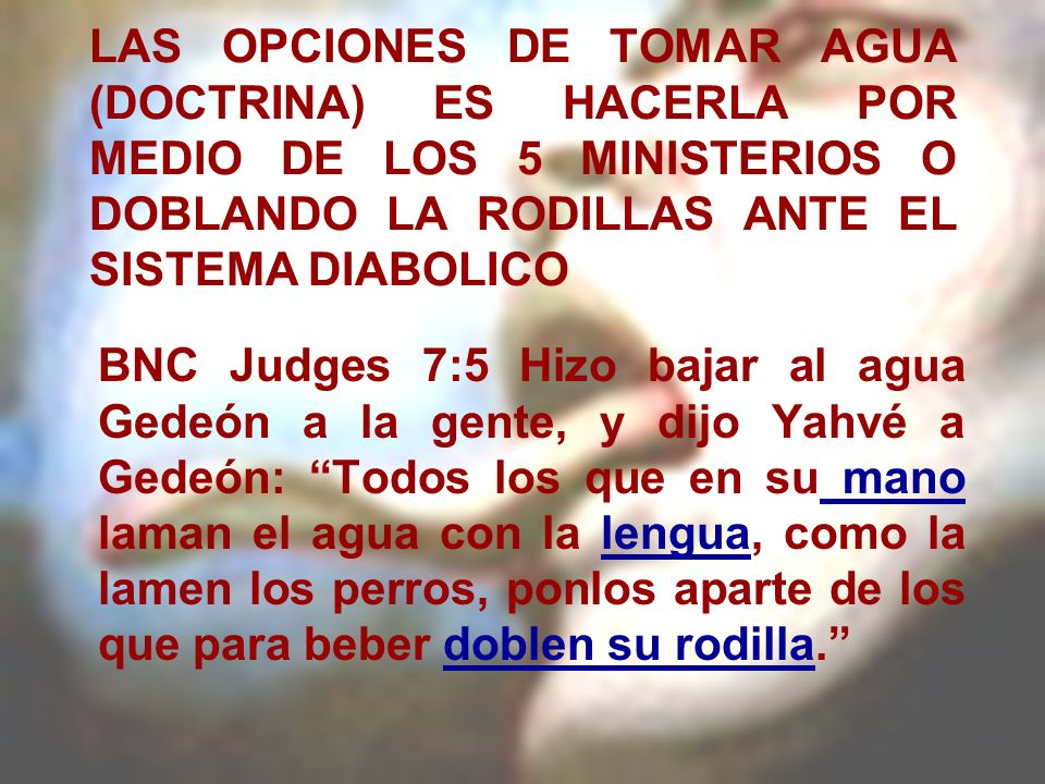 LAS OPCIONES DE TOMAR AGUA (DOCTRINA) ES HACERLA POR MEDIO DE LOS 5 MINISTERIOS O DOBLANDO LA RODILLAS ANTE EL SISTEMA DIABOLICO
