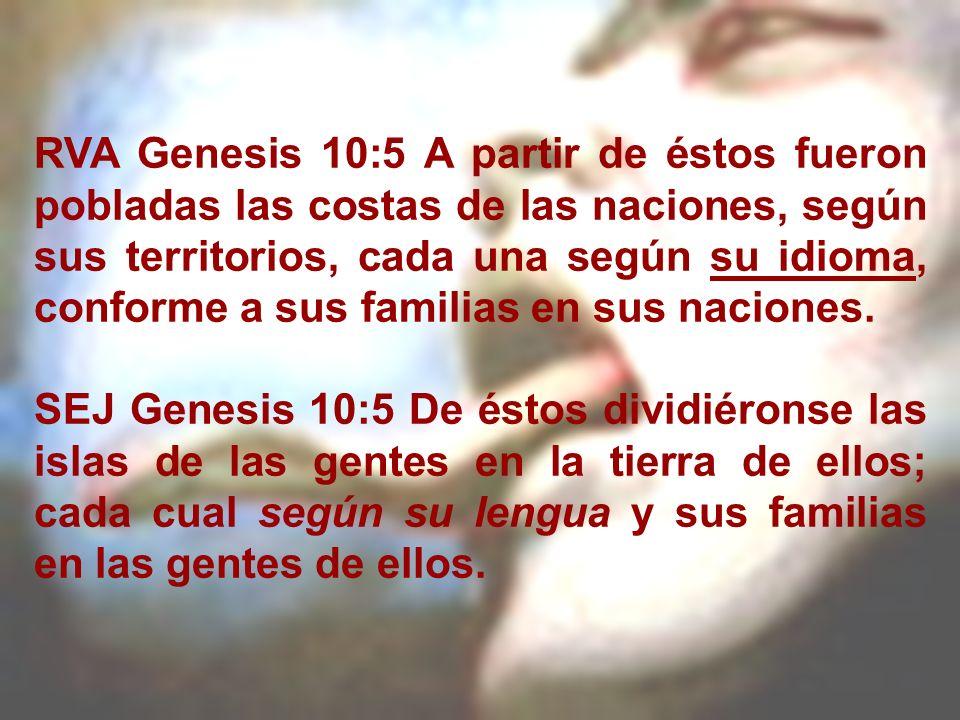 RVA Genesis 10:5 A partir de éstos fueron pobladas las costas de las naciones, según sus territorios, cada una según su idioma, conforme a sus familias en sus naciones.