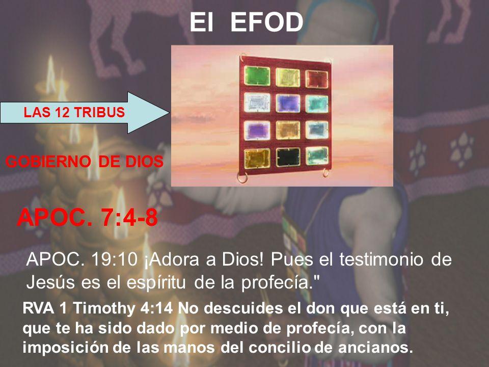 El EFOD LAS 12 TRIBUS. GOBIERNO DE DIOS. APOC. 7:4-8. APOC. 19:10 ¡Adora a Dios! Pues el testimonio de Jesús es el espíritu de la profecía.
