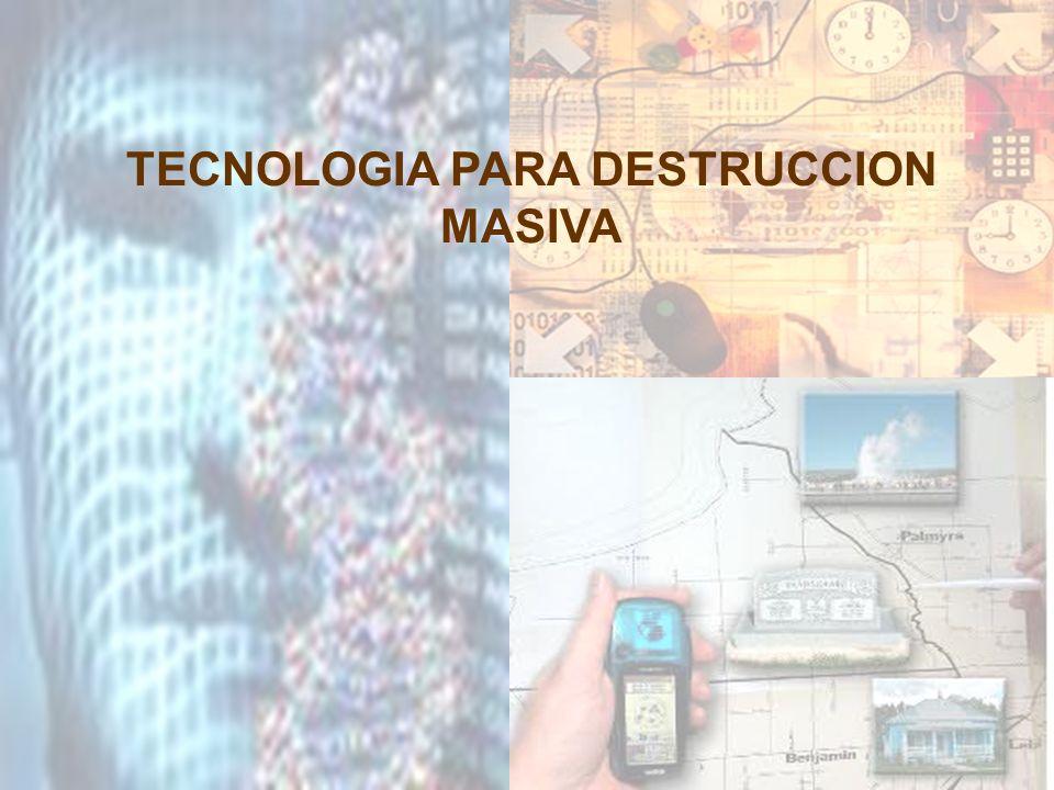 TECNOLOGIA PARA DESTRUCCION MASIVA