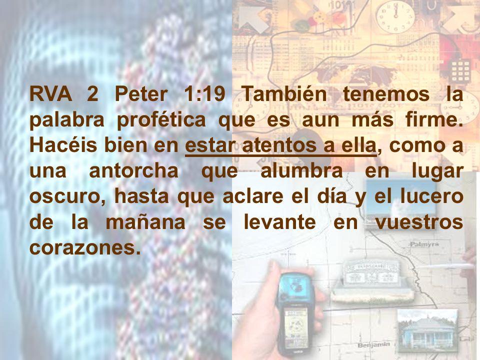 RVA 2 Peter 1:19 También tenemos la palabra profética que es aun más firme.