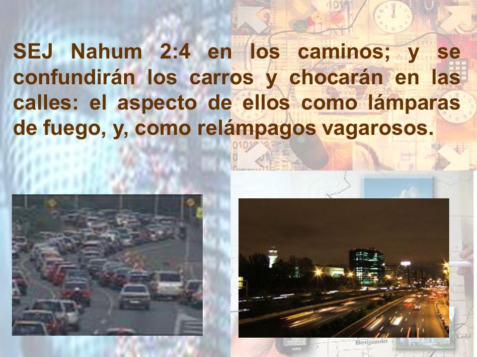 SEJ Nahum 2:4 en los caminos; y se confundirán los carros y chocarán en las calles: el aspecto de ellos como lámparas de fuego, y, como relámpagos vagarosos.