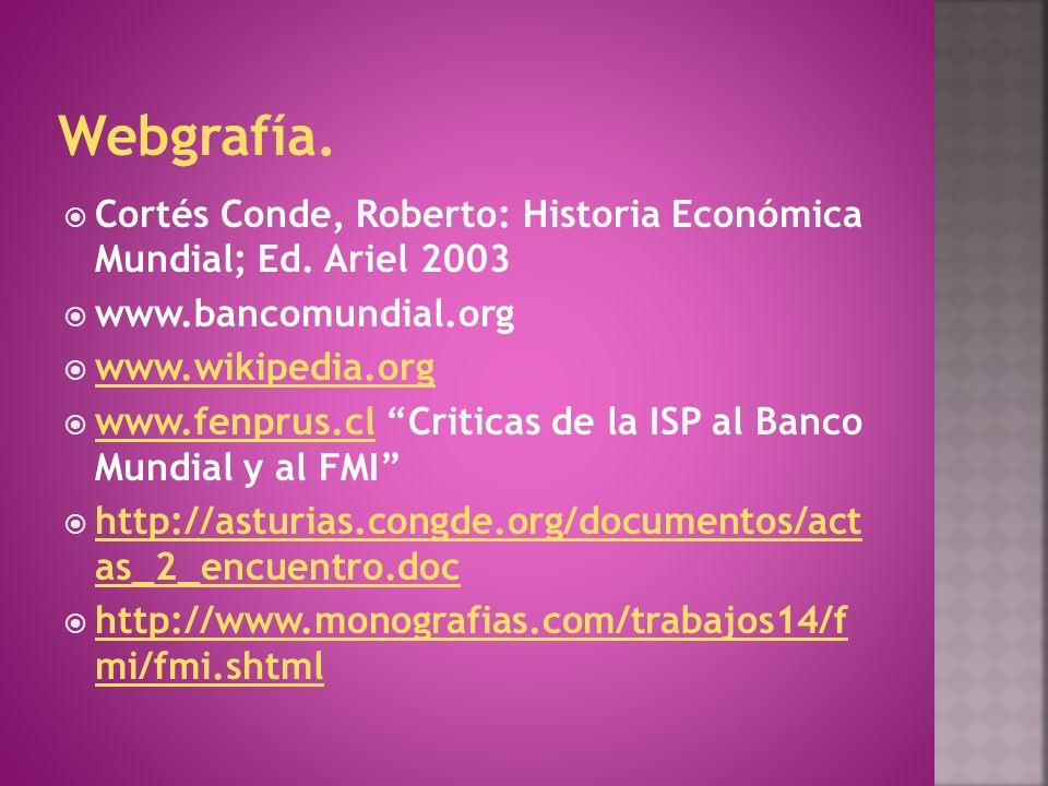 Webgrafía. Cortés Conde, Roberto: Historia Económica Mundial; Ed. Ariel 2003. www.bancomundial.org.