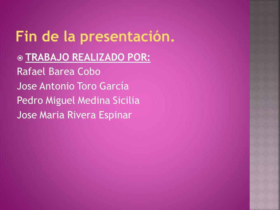 Fin de la presentación. TRABAJO REALIZADO POR: Rafael Barea Cobo