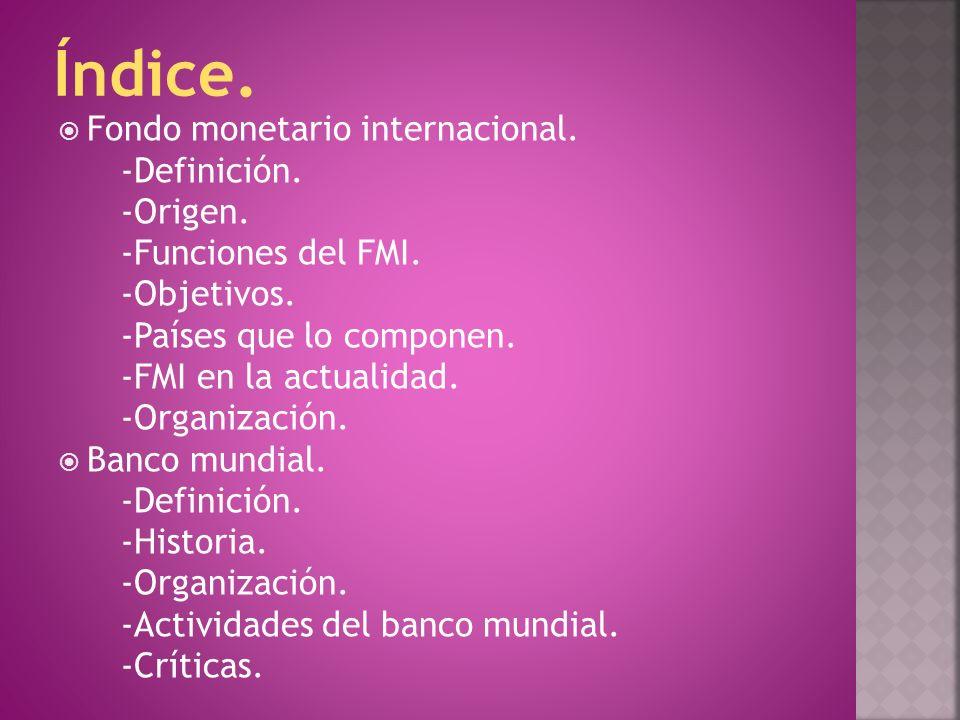 Índice. Fondo monetario internacional. -Definición. -Origen.