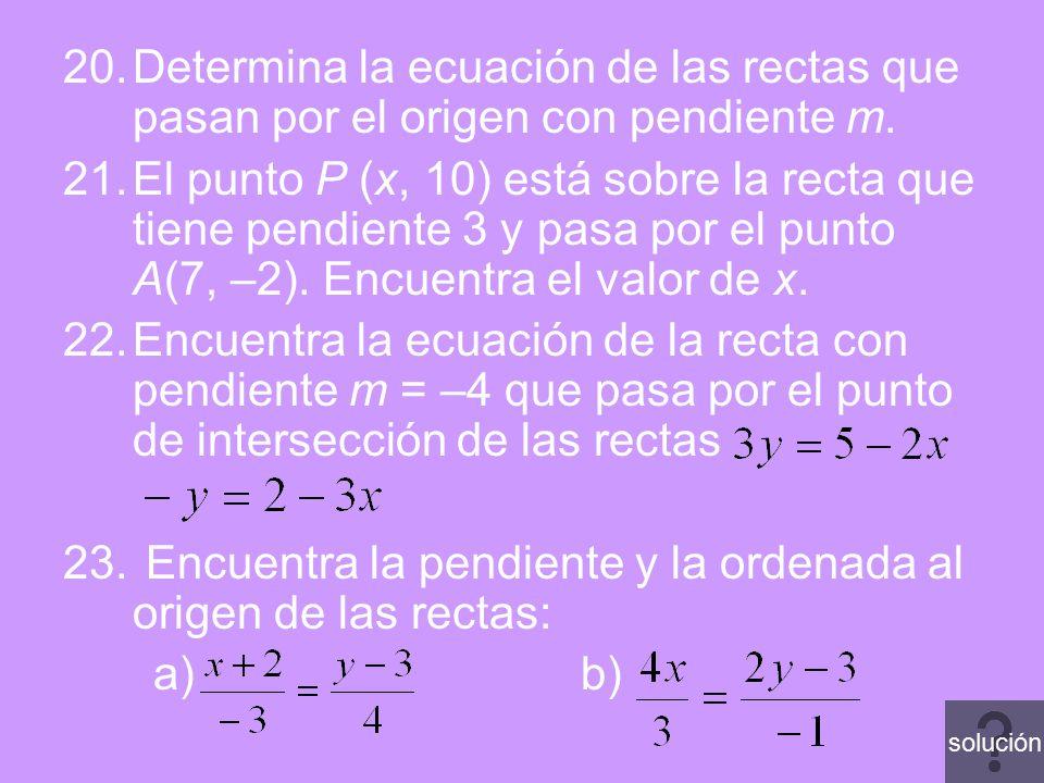 Encuentra la pendiente y la ordenada al origen de las rectas: a) b)