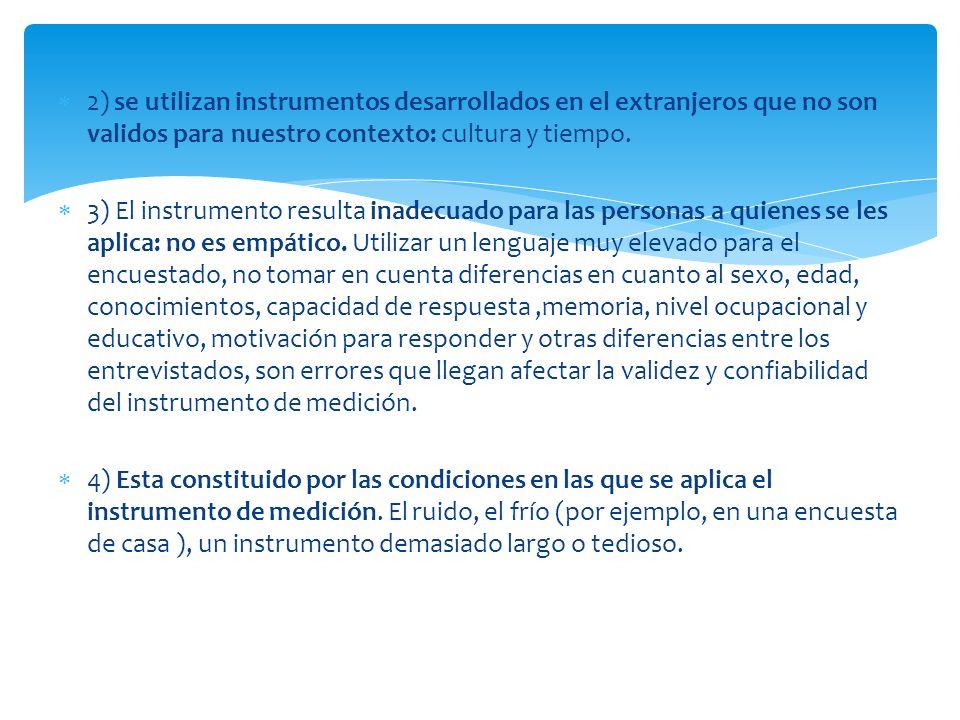 2) se utilizan instrumentos desarrollados en el extranjeros que no son validos para nuestro contexto: cultura y tiempo.