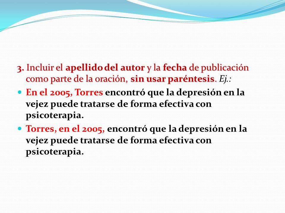 3. Incluir el apellido del autor y la fecha de publicación como parte de la oración, sin usar paréntesis. Ej.: