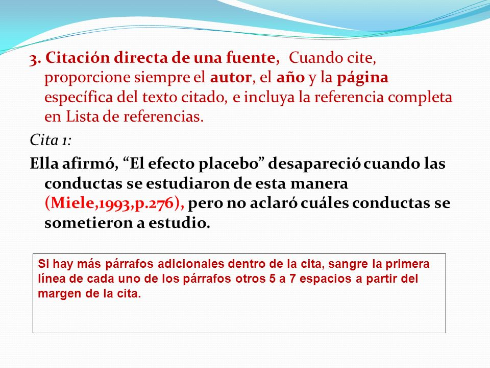 3. Citación directa de una fuente, Cuando cite, proporcione siempre el autor, el año y la página específica del texto citado, e incluya la referencia completa en Lista de referencias.
