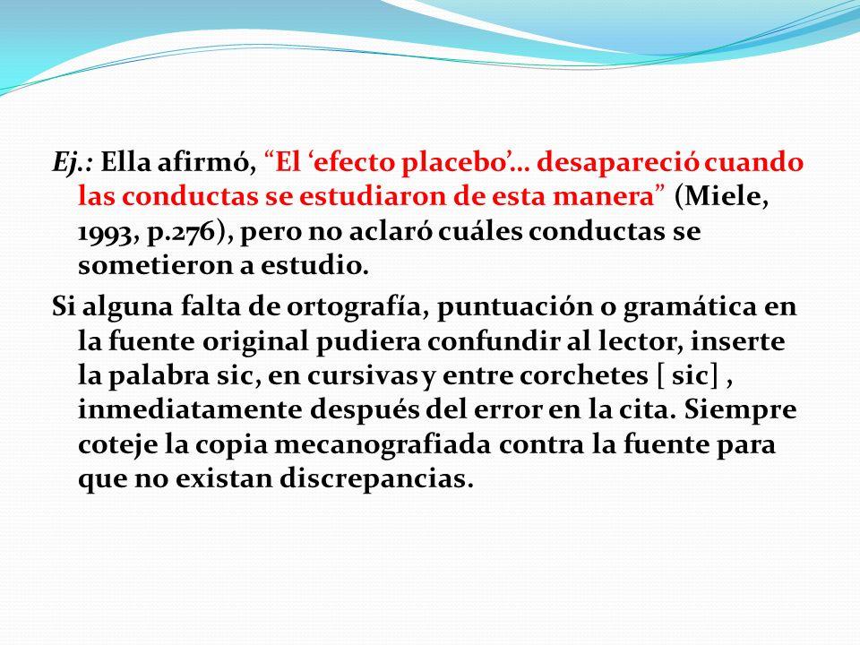 Ej.: Ella afirmó, El 'efecto placebo'… desapareció cuando las conductas se estudiaron de esta manera (Miele, 1993, p.276), pero no aclaró cuáles conductas se sometieron a estudio.