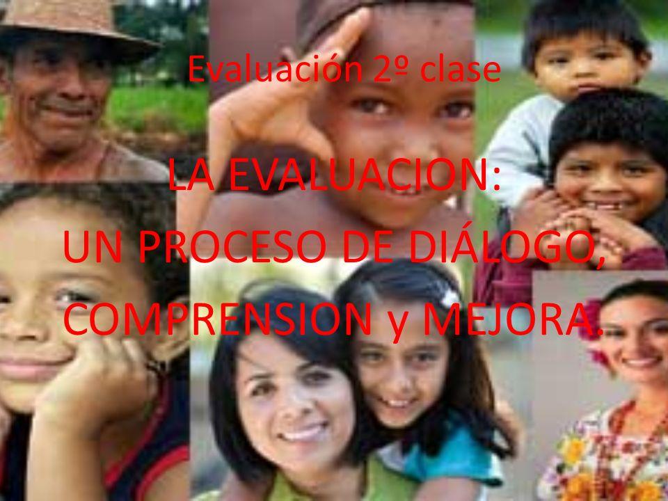 LA EVALUACION: UN PROCESO DE DIÁLOGO, COMPRENSION y MEJORA.