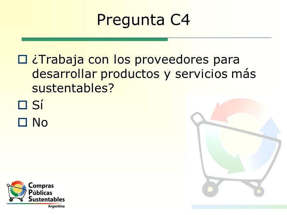 Pregunta C4 ¿Trabaja con los proveedores para desarrollar productos y servicios más sustentables Sí.