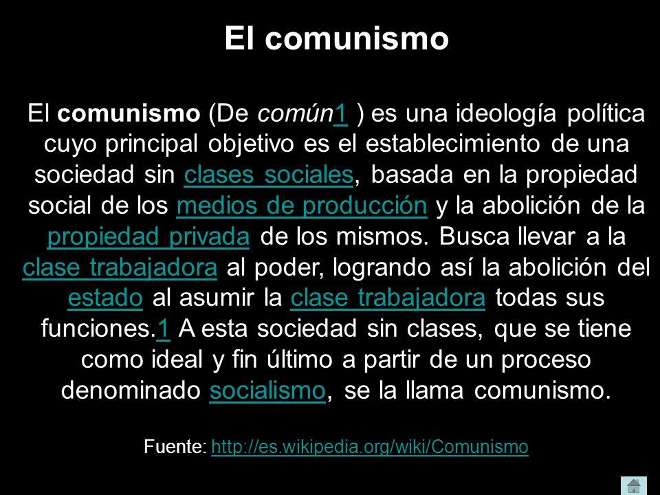 Fuente: http://es.wikipedia.org/wiki/Comunismo