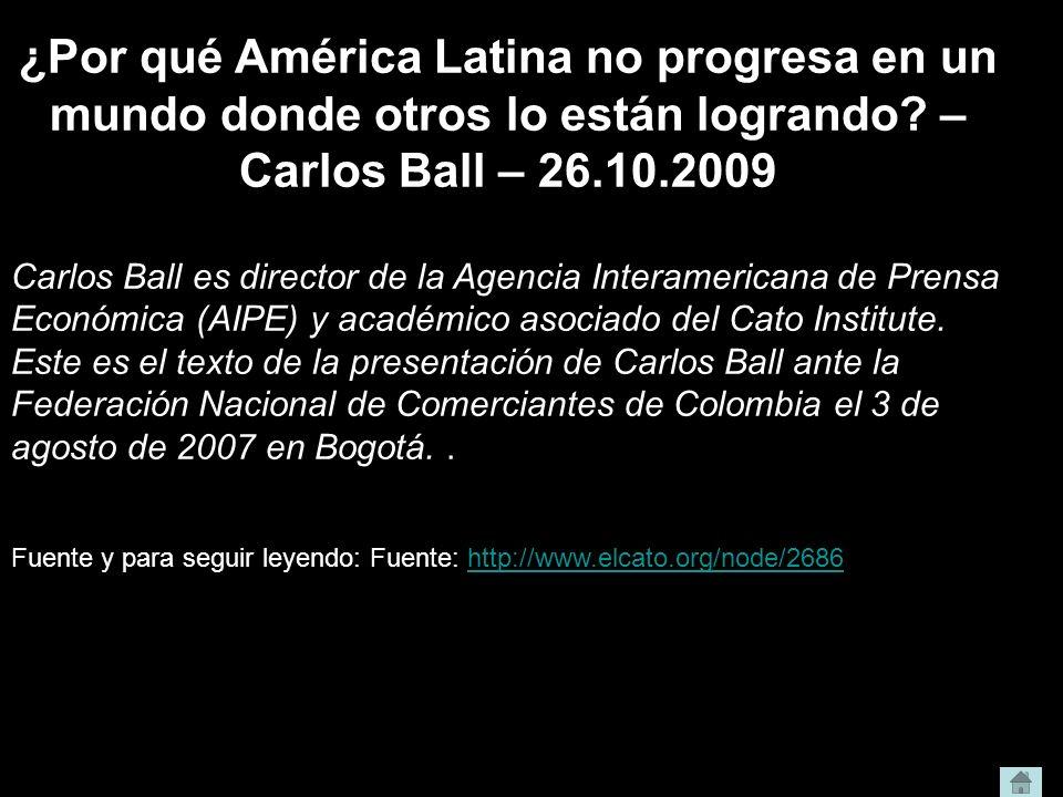 ¿Por qué América Latina no progresa en un mundo donde otros lo están logrando – Carlos Ball – 26.10.2009