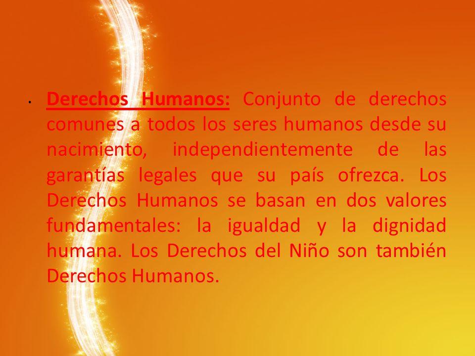 Derechos Humanos: Conjunto de derechos comunes a todos los seres humanos desde su nacimiento, independientemente de las garantías legales que su país ofrezca.