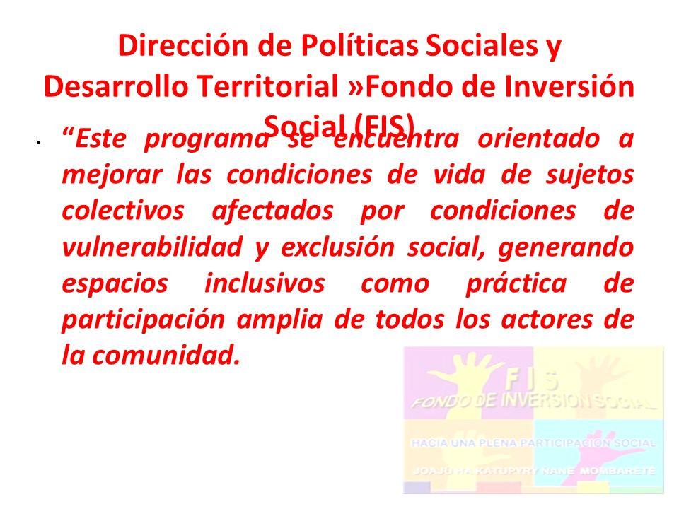 Dirección de Políticas Sociales y Desarrollo Territorial »Fondo de Inversión Social (FIS)