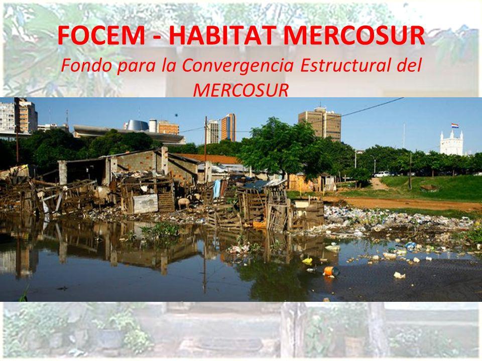 FOCEM - HABITAT MERCOSUR Fondo para la Convergencia Estructural del MERCOSUR
