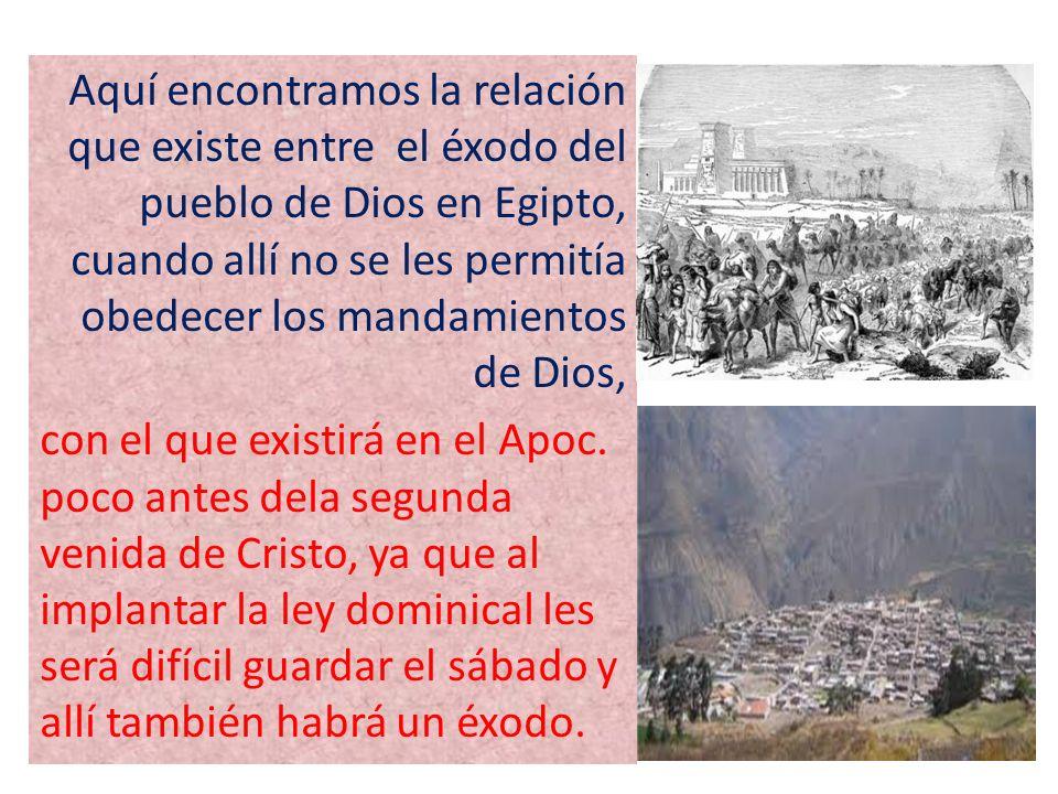 Aquí encontramos la relación que existe entre el éxodo del pueblo de Dios en Egipto, cuando allí no se les permitía obedecer los mandamientos de Dios, con el que existirá en el Apoc.