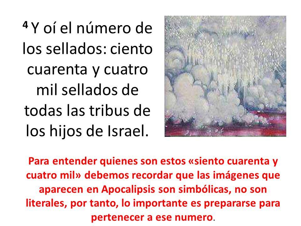 4 Y oí el número de los sellados: ciento cuarenta y cuatro mil sellados de todas las tribus de los hijos de Israel.
