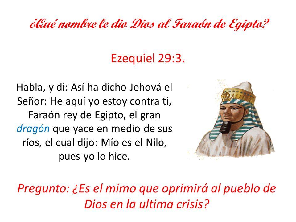 ¿Qué nombre le dio Dios al Faraón de Egipto Ezequiel 29:3.
