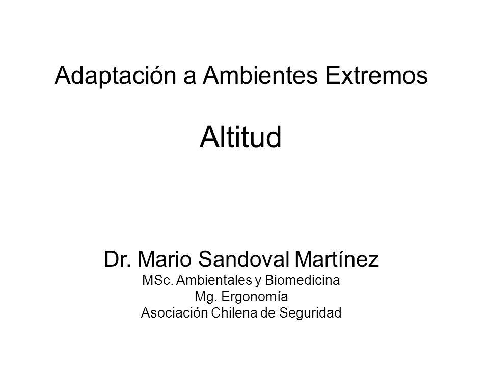 Altitud Adaptación a Ambientes Extremos Dr. Mario Sandoval Martínez