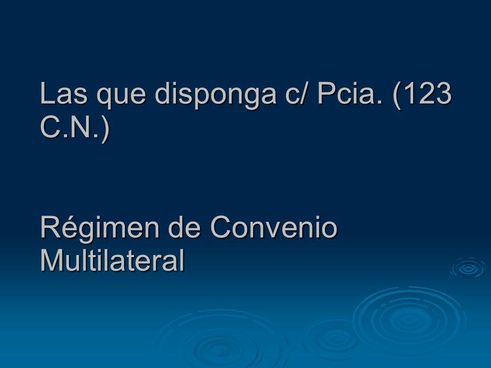 Las que disponga c/ Pcia. (123 C.N.) Régimen de Convenio Multilateral