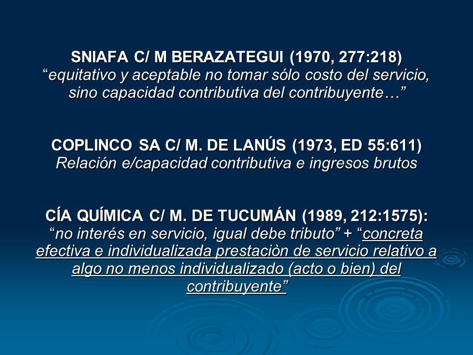 SNIAFA C/ M BERAZATEGUI (1970, 277:218) equitativo y aceptable no tomar sólo costo del servicio, sino capacidad contributiva del contribuyente… COPLINCO SA C/ M.