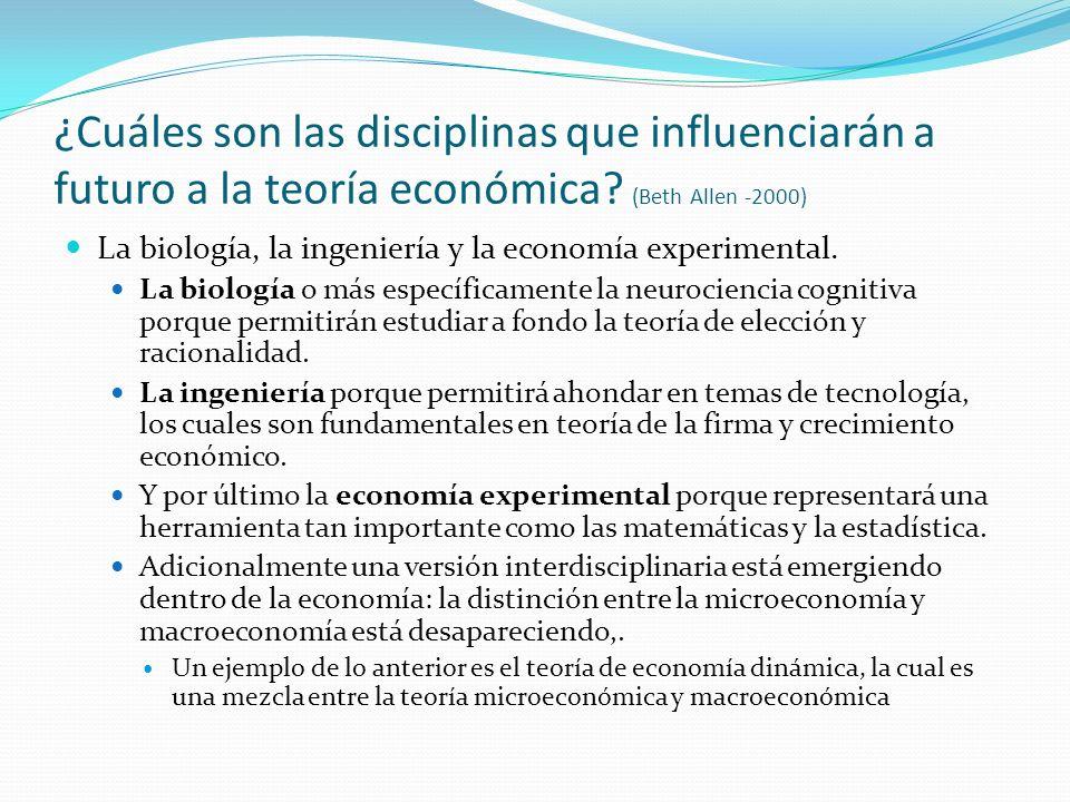 ¿Cuáles son las disciplinas que influenciarán a futuro a la teoría económica (Beth Allen -2000)
