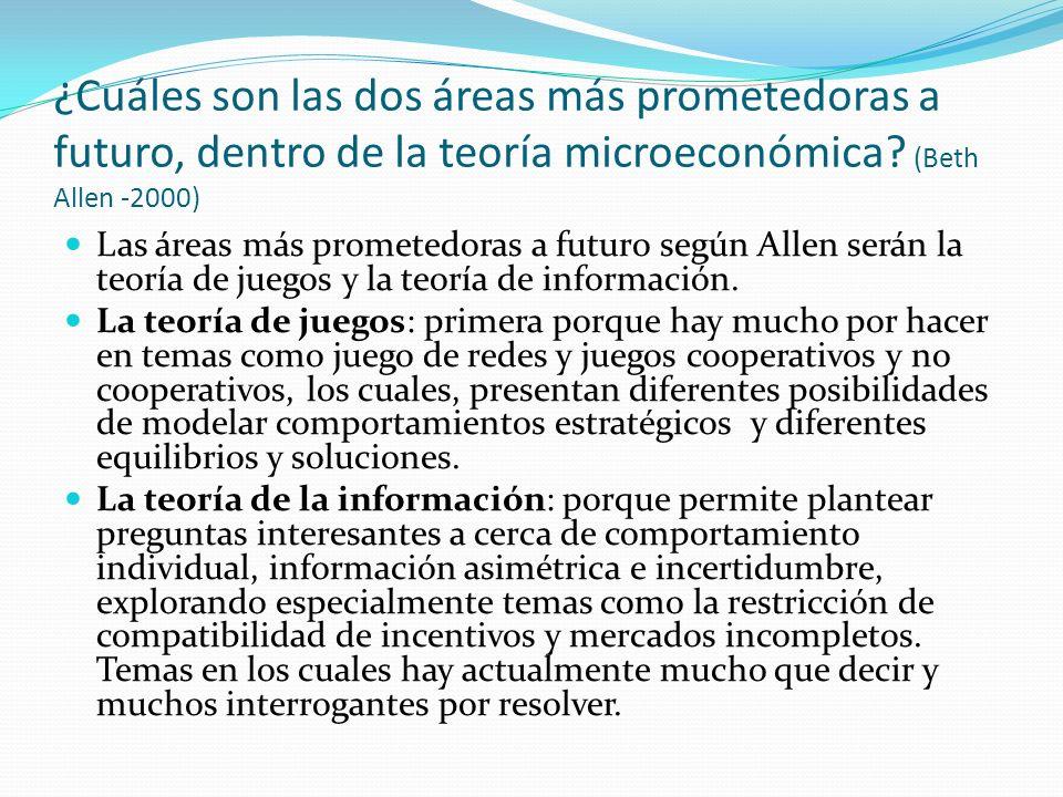 ¿Cuáles son las dos áreas más prometedoras a futuro, dentro de la teoría microeconómica (Beth Allen -2000)
