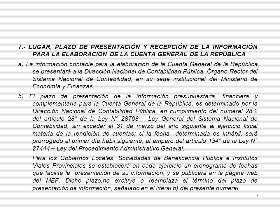 7.- LUGAR, PLAZO DE PRESENTACIÓN Y RECEPCIÓN DE LA INFORMACIÓN PARA LA ELABORACIÓN DE LA CUENTA GENERAL DE LA REPÚBLICA